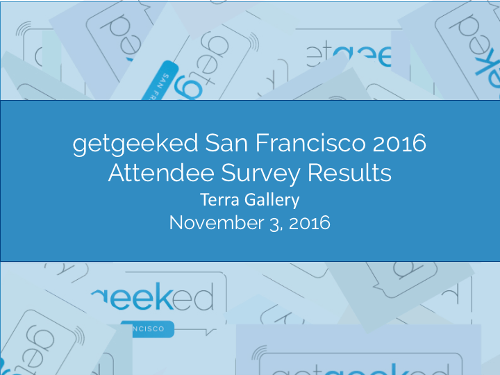 getgeeked SF 16 Attendee Survey